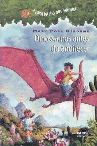 Dinossauros antes do anoitecer: 1 Mary Pope Osborne
