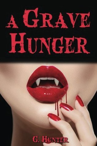 A Grave Hunger (A New Paranormal Romance Release) G.  Hunter