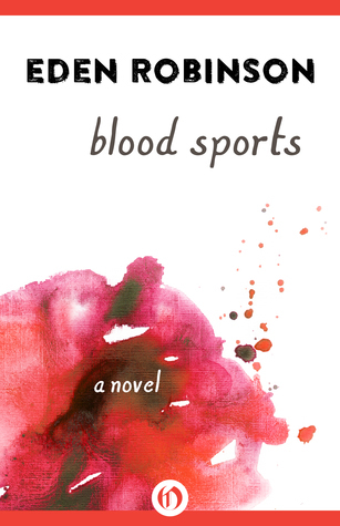 Blood Sports: A Novel  by  Eden Robinson