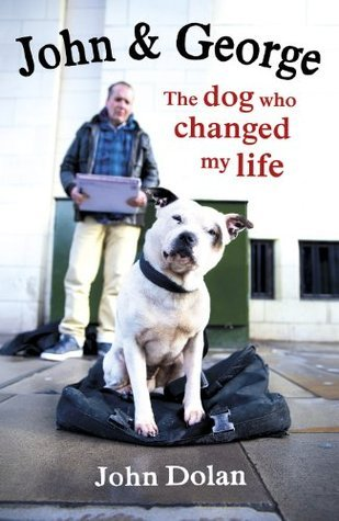 John and George: The Dog Who Changed My Life  by  John    Dolan