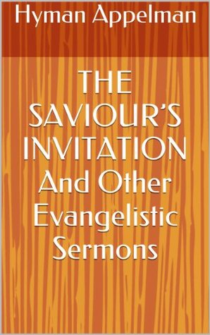 THE SAVIOURS INVITATION And Other Evangelistic Sermons Hyman Appelman