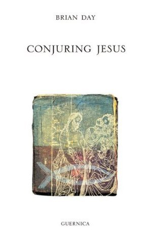 Conjuring Jesus (Essential Poets Series)  by  Brian Day