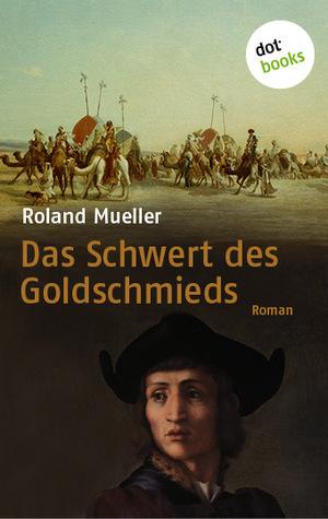Das Schwert Des Goldschmieds Roland Mueller