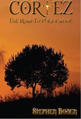 Cortez The Road To Purification  by  Stephen Boden