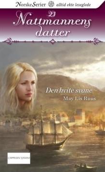 Den hvite svane (Nattmannens datter #21)  by  May Lis Ruus