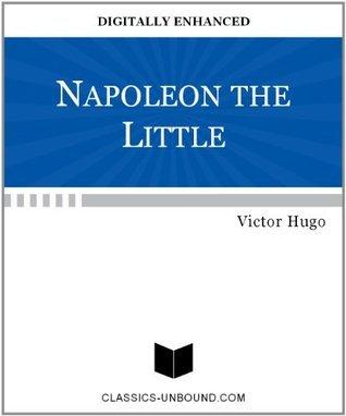 NAPOLEON THE LITTLE [DIGITALLY ENHANCED]  by  Victor Hugo