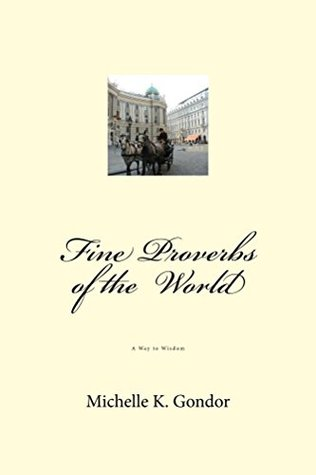 Fine Proverbs of the World  by  Michelle Gondor