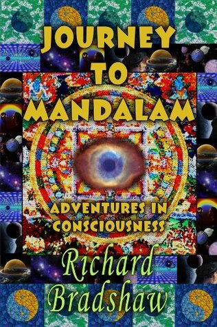 Journey to Mandalam: Adventures in Consciousness  by  Richard E. Bradshaw