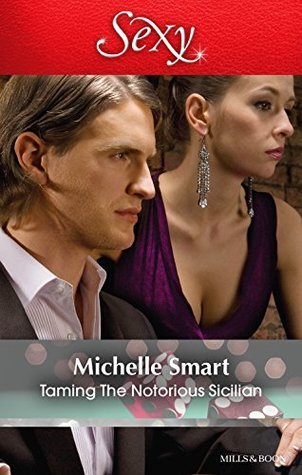 Taming The Notorious Sicilian (The Irresistible Sicilians Book 3)  by  Michelle Smart