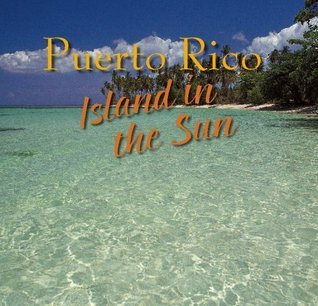Puerto Rico Island in the Sun  by  Roger A. Labrucherie