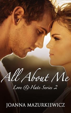 All About Me (Love & Hate, #2) Joanna Mazurkiewicz