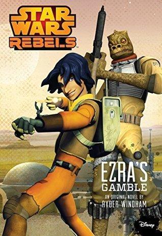 Star Wars: Rebels: Ezras Gamble  by  Ryder Windham