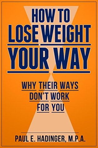 How To Lose Weight Your Way: Why Their Ways Dont Work For You (Health & Fitness Book 1)  by  Paul Hadinger