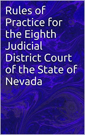 Rules of Practice for the Eighth Judicial District Court of the State of Nevada Nevada Supreme Court