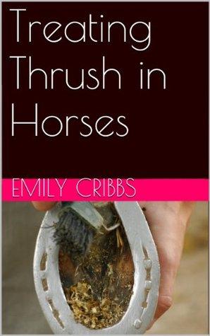 Treating Thrush in Horses (The Mini-Series) Emily Cribbs