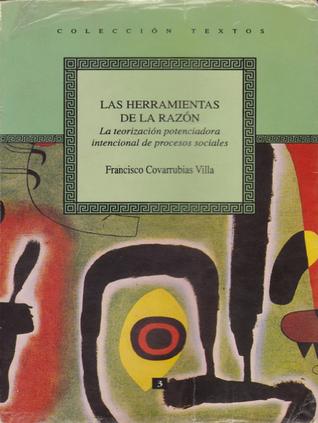 Las Herramientas de la Razón Francisco Covarrubias Villa
