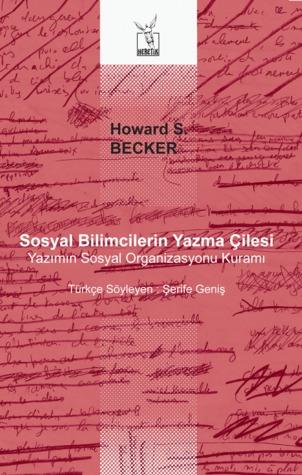 Sosyal Bilimcilerin Yazma Çilesi: Yazımın Sosyal Organizasyonu Kuramı Howard S. Becker