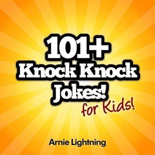 101+ Knock Knock Jokes for Kids)  by  Arnie Lightning