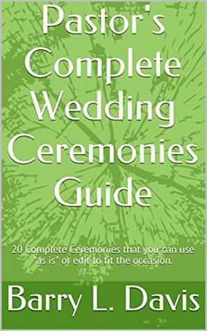 Pastors Complete Wedding Ceremonies Guide: 20 Complete Ceremonies that you can use! Barry L. Davis