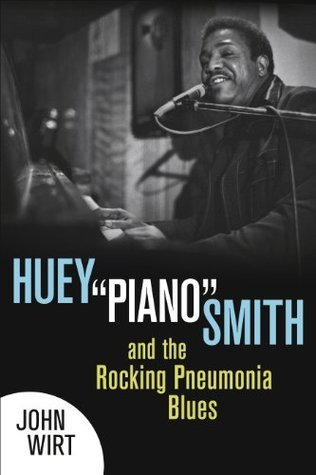 Huey Piano Smith and the Rocking Pneumonia Blues  by  John Wirt