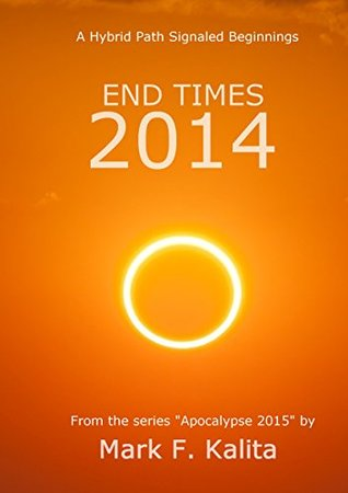 End Times 2014 (Apocalypse 2015)  by  Mark Kalita