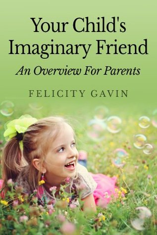 Your Childs Imaginary Friend: An Overview For Parents  by  Felicity Gavin