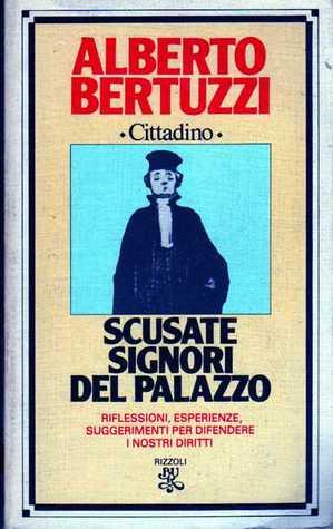 Scusate, signori del Palazzo Alberto Bertuzzi