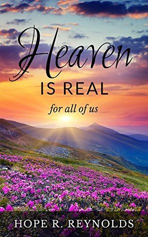 Heaven is Real for All of Us: Angels, Heaven, and Spirits Explained My Gifted Daughter by Hope R. Reynolds