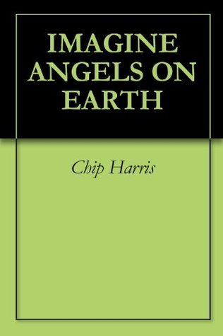 IMAGINE ANGELS ON EARTH  by  Chip Harris