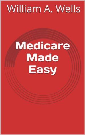 Medicare Made Easy  by  William Wells