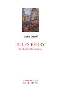 Jules Ferry. La liberté et la tradition  by  Mona Ozouf