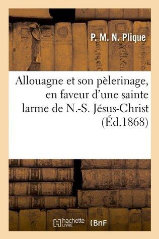 Allouagne Et Son Pelerinage, En Faveur DUne Sainte Larme de N.-S. Jesus-Christ (Ed.1868) P.M.N. Plique