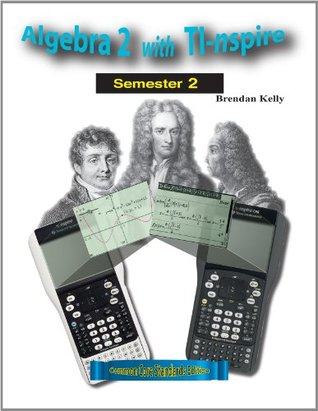 Algebra 2 with TI-nspire: Semester 2 Brendan Kelly