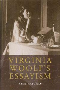 Virginia Woolfs Essayism Randi Saloman
