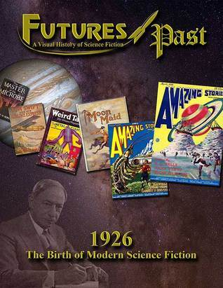 FUTURES PAST: A Visual History of Science Fiction  (Vol.1: 1926)  by  Jim Emerson
