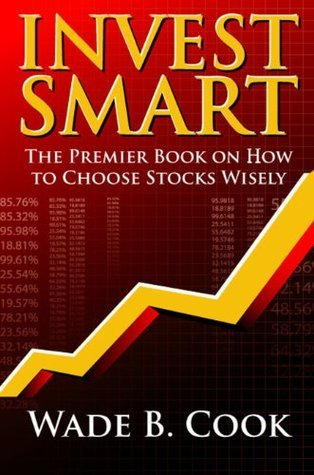 Invest Smart  by  Wade B. Cook