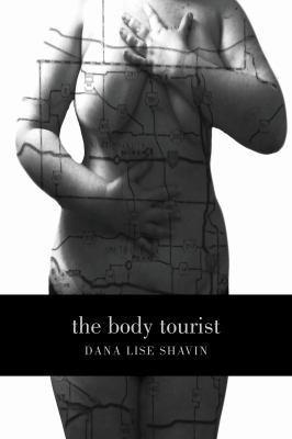 The Body Tourist: a Memoir Dana Lise Shavin