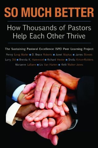 So Much Better: How Thousands of Pastors Help Each Other Thrive (The Columbia Partnership) Penny Long Marler
