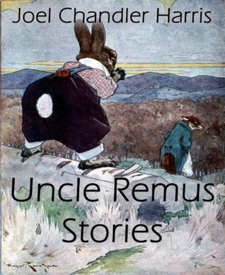 Uncle Remus Stories (Annotated) Joel Chandler Harris