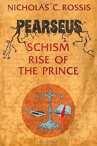 Pearseus: Schism / Rise of the Prince (Pearseus, #1-2)  by  Nicholas C. Rossis