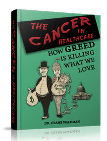 The Cancer in Healthcare: How Greed Is Killing What We Love Deane Waldman