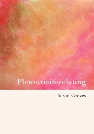 Pleasure in Relating  by  Susan Groves