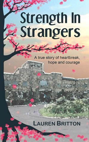 Strength in Strangers: A true story of heartbreak, hope and courage Lauren Britton
