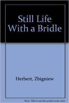 STILL LIFE W/BRIDLE  by  Zbigniew Herbert