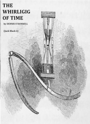 THE WHIRLIGIG OF TIME  by  Dennis ODonnell