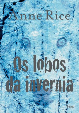 Os Lobos da Invernia (The Wolf Gift Chronicles, #2)  by  Anne Rice