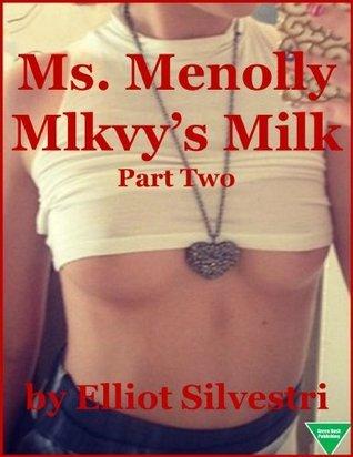 Ms. Menolly Mlkvys Milk Part Two  by  Elliot Silvestri