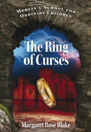 Merlins School for Ordinary Children - The Ring of Curses Margaret Rose Blake
