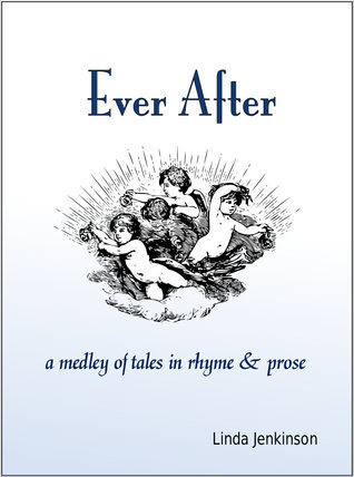 Ever After: a medley of tales in rhyme and prose  by  Linda Jenkinson