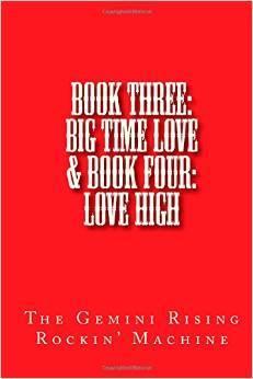 Book Three: Big Time Love & Book Four: Love High  by  Gemini Rising Rockin Machine, The